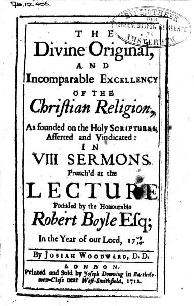 Download The Divine Original  and Incomparable Excellency of the Christian Religion  as Founded on the Holy Scriptures  Asserted and Vindicated  in VIII Sermons  Preach d at the Lecture Founded by     Robert Boyle Esq  in the Year     1709 10 Book