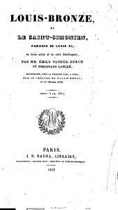 Louis-Bronze et le Saint-Simonien: parodie de Louis XI, en trois actes et en vers burlesques