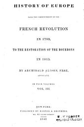 History of Europe from the Commencement of the French Revolution in 1789, to the Restoration of the Bourbons in 1815: Volume 3