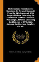 Historical and Miscellaneous Questions  by Richmal Mangnall  from the 84th London Ed  with Large Additions  Embracing the Elementsom the 84th London Ed  with Large Additions  Embracing the Elements of Mythology  Astromy  Architecture  Heralbry  Etc  Etc  PDF