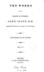 The works of ... John Scott. To which is added, a sermon preached at his funeral, by Z. Isham: Volume 6