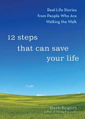 12 Steps That Can Save Your Life: Real-Life Stories from People Who Are Walking the Walk