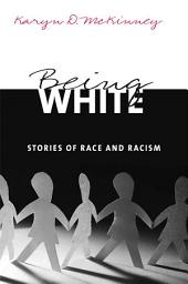 Being White: Stories of Race and Racism