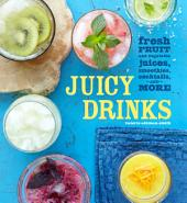 Juicy Drinks: Fresh fruit and vegetable juices, smoothies, cocktails and more