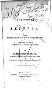 The Institutes of Algebra: Being the First Part of a Course of Mathematics