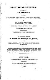 Provincial Letters, Containing an Exposure of the Reasoning and Morals of the Jesuits, by Blaise Pascal: Originally Published Under the Name of Louis de Montalte. Translated from the French