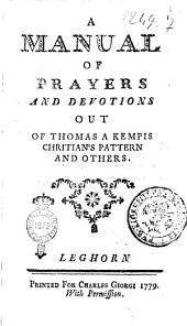 Manual of Prayers and Devotions Out of Thomas a Kempis Chritian's Pattern and Others