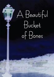A Beautiful Bucket Of Bones Book PDF