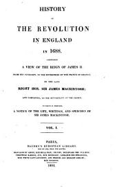 History of the Revolution in England in 1688: comprising a view of the reign of James II, from his accession, to the enterprise of the Prince of Orange