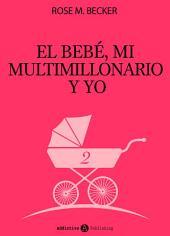 El bebé, mi multimillonario y yo – Vol. 2