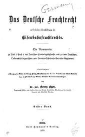 Das deutsche frachtrecht, mit besonderer berücksichtigung des eisenbahnfrachtrechts: ein kommentar zu titel 5, buch 4 des deutschen handelsgesetzbuchs und zu dem deutschen, oesterreich-ungarischen und vereins-eisenbahn-betreibs-reglement, Band 1