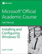 70-698 Installing and Configuring Windows 10 Lab Manual: Edition 10