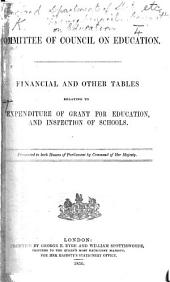 Committee of Council on Education. Financial and other Tables relating to Expenditure of Grant for Education, and Inspection of Schools. Presented to both Houses of Parliament by Command of Her Majesty