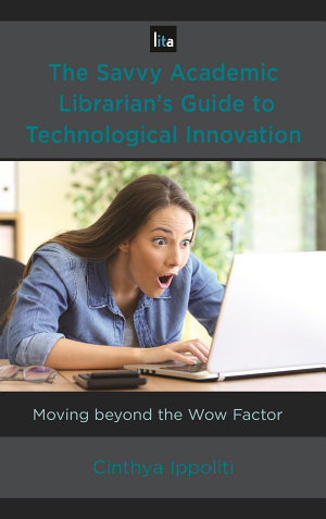 The Savvy Academic Librarian s Guide to Technological Innovation