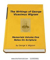 The Writings of George Vicesimus Wigram: Memorials Volume One Notes On Scripture