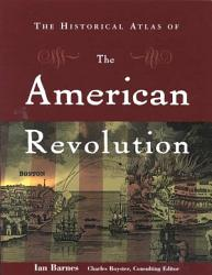 The Historical Atlas Of The American Revolution Book PDF