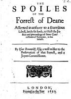 The Spoiles of the Forrest of Deane Asserted in Answer to a Scurrilous Libell  Lately Set Forth  to Blast the Justice and Proceedings of Some Commissioners of Parliament  in that Behalfe PDF
