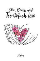 Skin  Bones  and Too Much Love