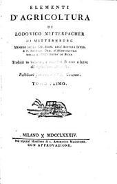Elementi d'agricoltura di Lodovico Mitterpacher ...: Tradotti in italiano, e corredati di note relative all' agricoltura milanese...