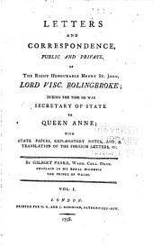 Letters and Correspondance, Public and Private, of the Right Honourable Henry St. John, Lord Viscount Bolingbroke: During the Time He was Secretary of State to Queen Anne, Volume 1