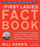 First Ladies Fact Book -- Revised and Updated: The Childhoods, Courtships, Marriages, Campaigns, Accomplishments, and Legacies of Every First Lady from Martha Washington to Michelle Obama