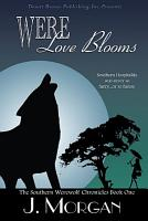Southern Werewolf Chronicles  Were Love Blooms PDF
