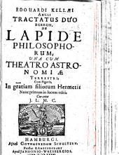 E. Kellæi Tractatus duo ... de Lapide Philosophorum, una cum theatro Astronomiæ Terrestris, cum figuris; ... nunc primum in lucem editi, curante J. L. M. C.