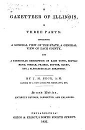 A Gazetteer of Illinois: In Three Parts, Containing a General View of the State, a General View of Each County, and a Particular Description of Each Town, Settlement, Stream, Prairie, Bottom, Bluff, Etc., Alphabetically Arranged