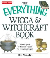 The Everything Wicca and Witchcraft Book: Rituals, spells, and sacred objects for everyday magick, Edition 2