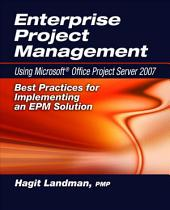 Enterprise Project Management: Using Microsoft Office Project Server 2007 : Best Practices for Implementing an EPM Solution