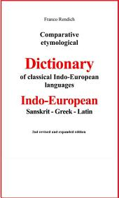 Comparative etymological Dictionary of classical Indo-European languages: Indo-European - Sanskrit - Greek - Latin