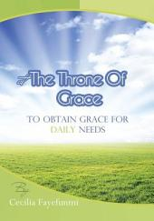 AT THE THRONE OF GRACE: To obtain grace for daily needs.