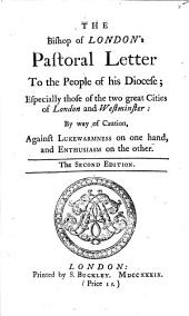 The Bishop of London's Pastoral Letter to the People of His Diocese; ... by Way of Caution, Against Lukewarmness: On One Hand, and Enthusiasm on the Other, Volume 8