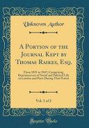 A Portion of the Journal Kept by Thomas Raikes  Esq   Vol  1 of 2 PDF