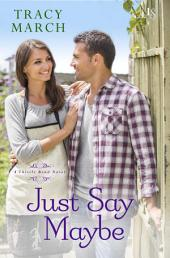 Just Say Maybe: A Thistle Bend Novel