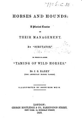 Horses and Hounds  a practical treatise on their management  By Scrutator i e  K  W  Horlock