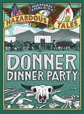 Donner Dinner Party (Nathan Hale's Hazardous Tales #3)