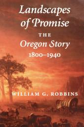 Landscapes of Promise: The Oregon Story, 1800-1940