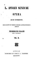 L. Annaei Senecae opera, quae supersunt: Recognovit et rerum indicem locupletissimum adiecit Fridericus Haase ...