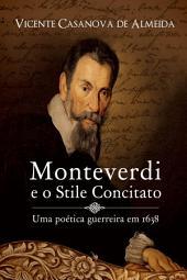 Monteverdi e o stile concitato - uma poética guerreira em 1638: Uma poética guerreira em 1638