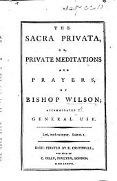The Sacra Privata, Or, Private Meditations and Prayers, of Bishop Wilson, Etc