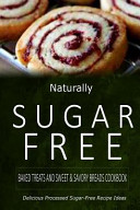 Naturally Sugar Free Baked Treats and Sweet / Savory Breads Cookbook