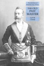 The Old Past Master: Foundations of Freemasonry Series