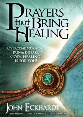 Prayers That Bring Healing: Overcome Sickness, Pain, and Disease. God's Healing is for You!