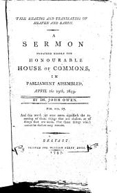 The Shaking and Translating of Heaven and Earth: A Sermon Preached Before the Honourable House of Commons, in Parliament Assembled, April the 19th, 1649. By Dr. John Owen