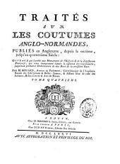 Traités sur les coutumes anglo-normandes: qui ont été publiées en Angleterre, depuis le onzième jusqu'au quatorzième siècle ; avec des remarques sur les principaux points de l'histoire et de la jurisprudence françoises, antérieures aux établissements de Saint Louis, Volume4