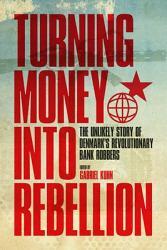 Turning Money Into Rebellion Book PDF