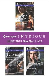 Harlequin Intrigue June 2015 - Box Set 1 of 2: To Honor and To Protect\Cornered\Untraceable