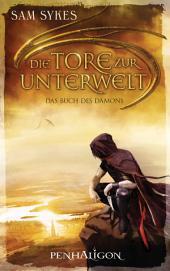 Die Tore zur Unterwelt 1 - Das Buch des Dämons: Roman