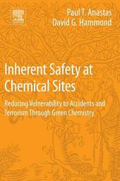 Inherent Safety at Chemical Sites: Reducing Vulnerability to Accidents and Terrorism Through Green Chemistry